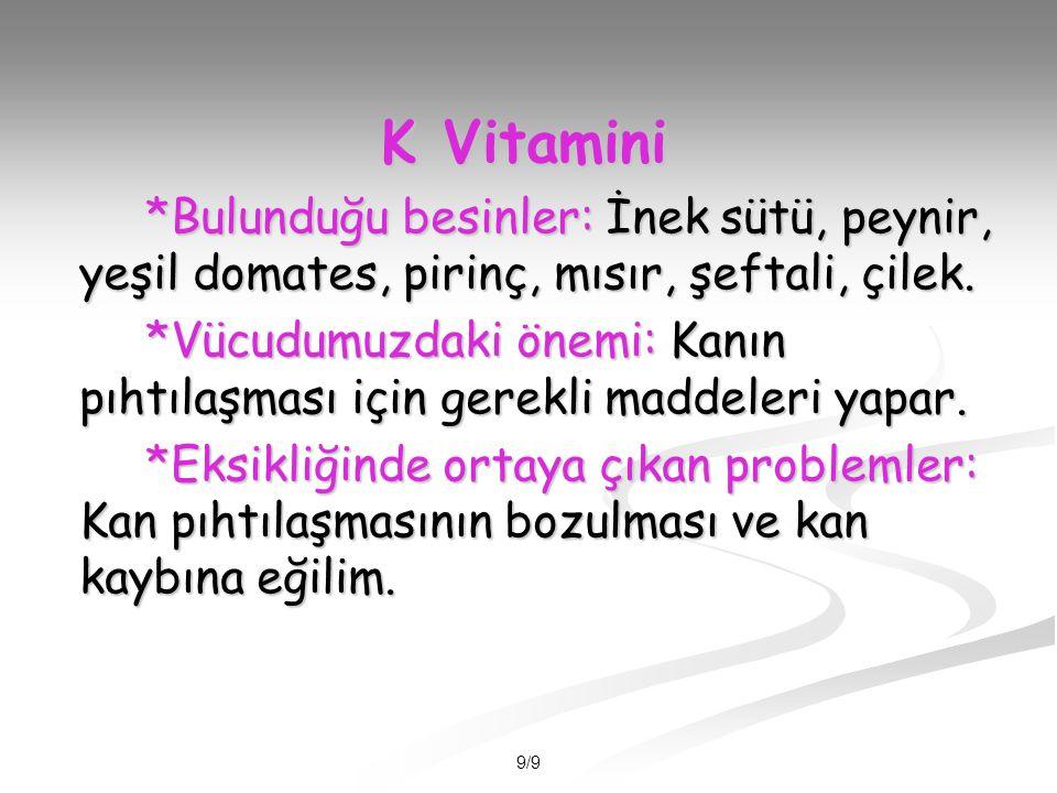 K Vitamini *Bulunduğu besinler: İnek sütü, peynir, yeşil domates, pirinç, mısır, şeftali, çilek.