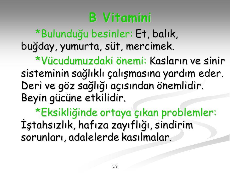 B Vitamini *Bulunduğu besinler: Et, balık, buğday, yumurta, süt, mercimek.