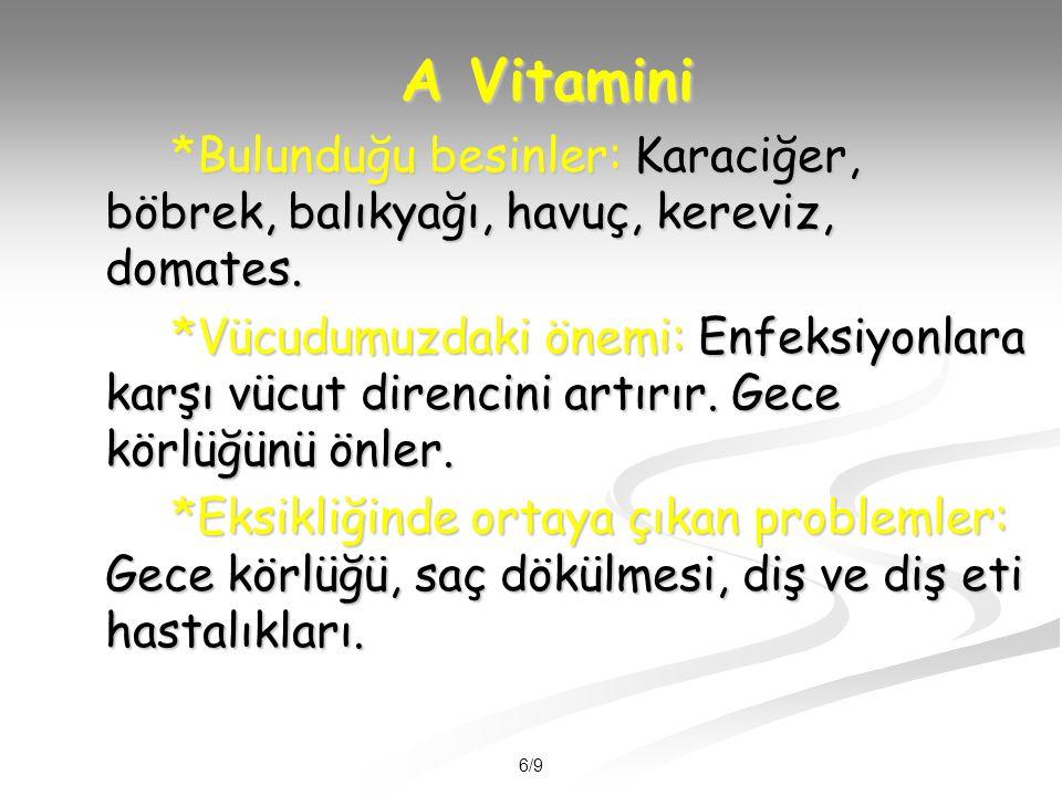 A Vitamini *Bulunduğu besinler: Karaciğer, böbrek, balıkyağı, havuç, kereviz, domates.