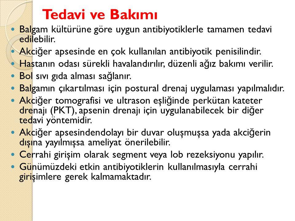 Tedavi ve Bakımı Balgam kültürüne göre uygun antibiyotiklerle tamamen tedavi edilebilir.