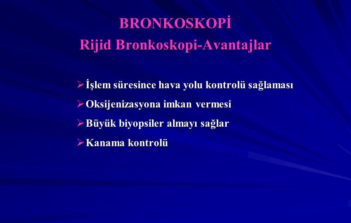 BRONKOSKOPİ Rijid Bronkoskopi-Avantajlar