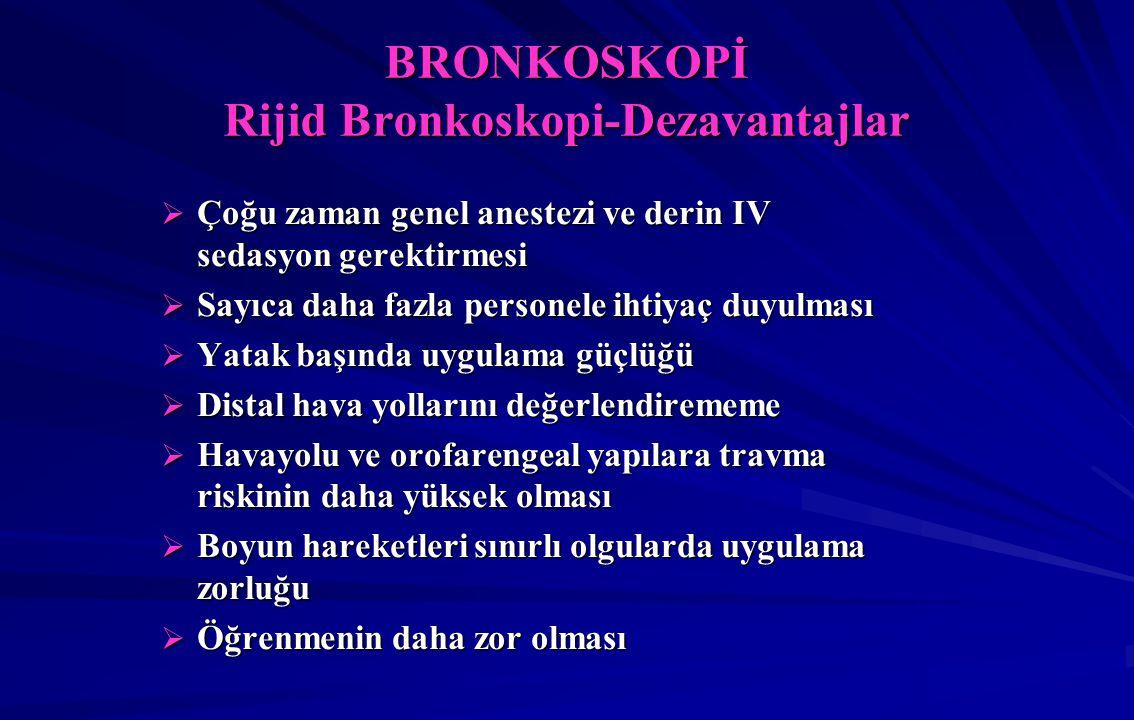 BRONKOSKOPİ Rijid Bronkoskopi-Dezavantajlar