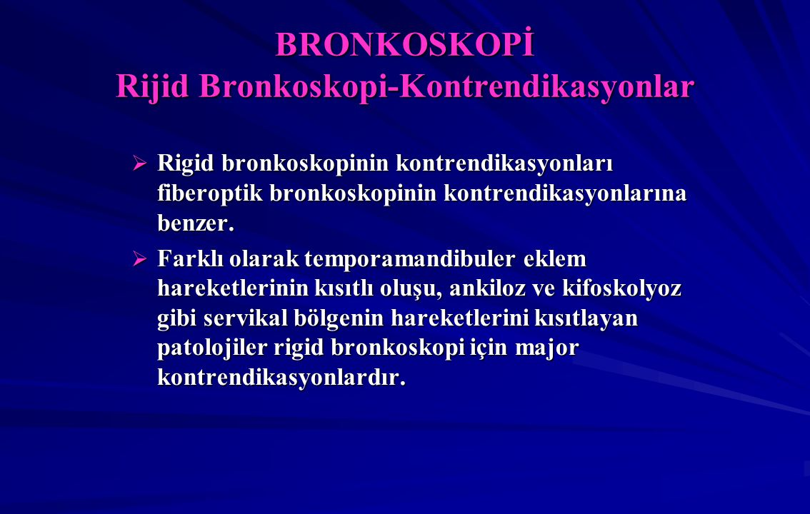 BRONKOSKOPİ Rijid Bronkoskopi-Kontrendikasyonlar