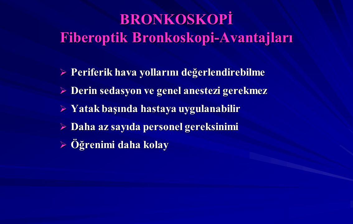 BRONKOSKOPİ Fiberoptik Bronkoskopi-Avantajları