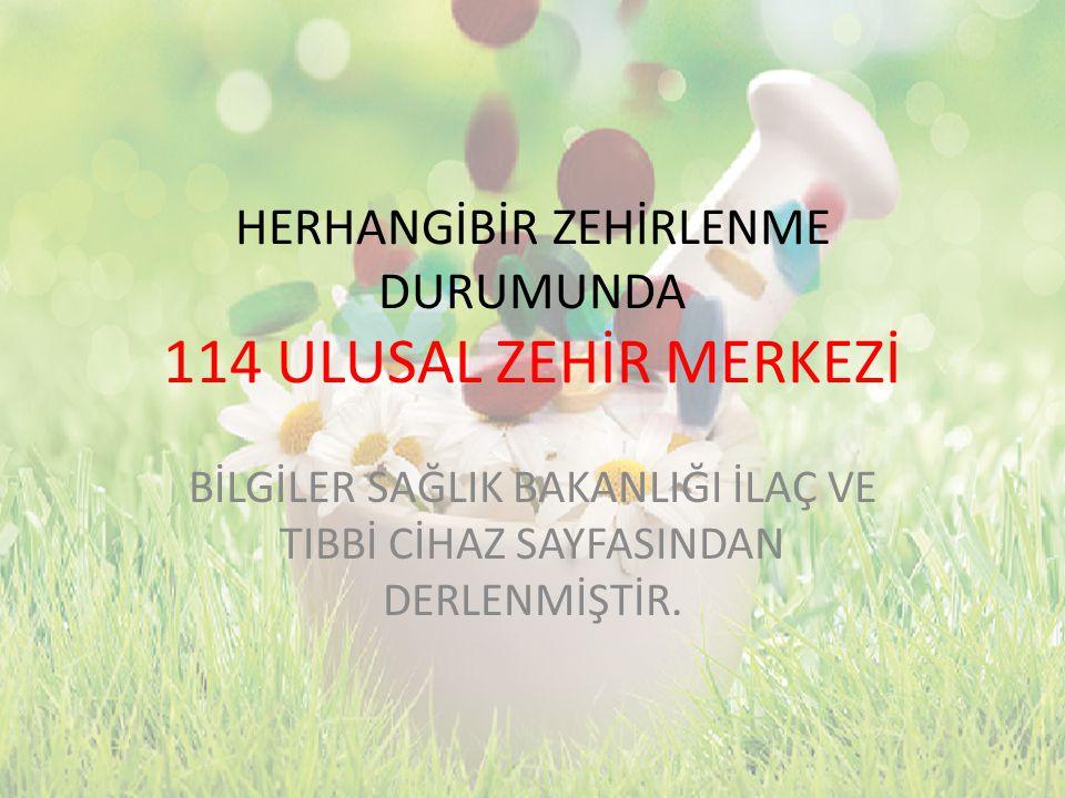 HERHANGİBİR ZEHİRLENME DURUMUNDA 114 ULUSAL ZEHİR MERKEZİ