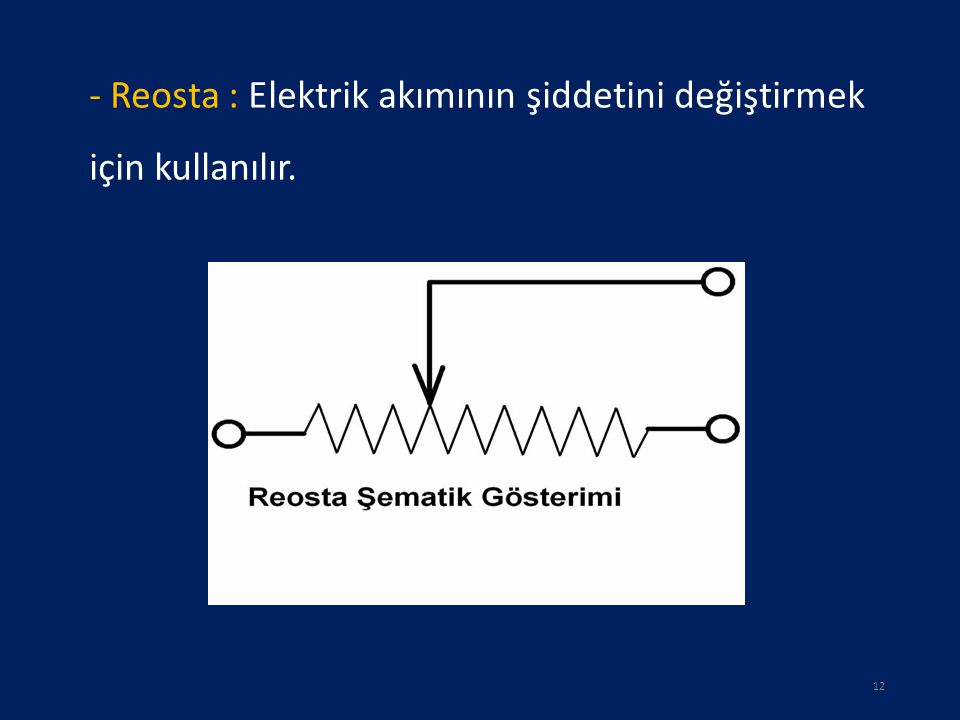 - Reosta : Elektrik akımının şiddetini değiştirmek için kullanılır.