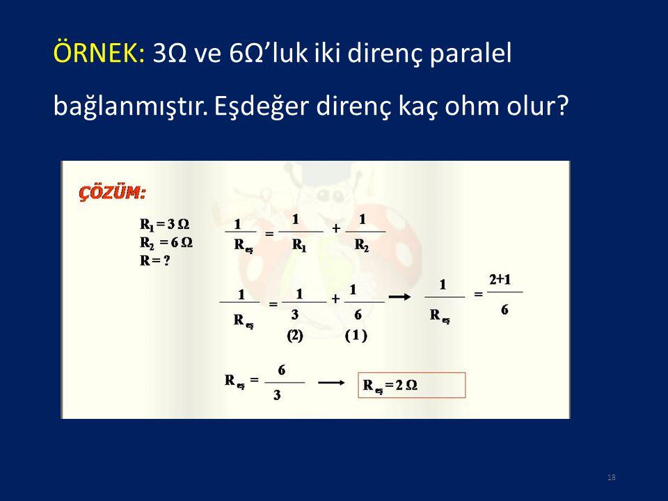ÖRNEK: 3Ω ve 6Ω'luk iki direnç paralel bağlanmıştır