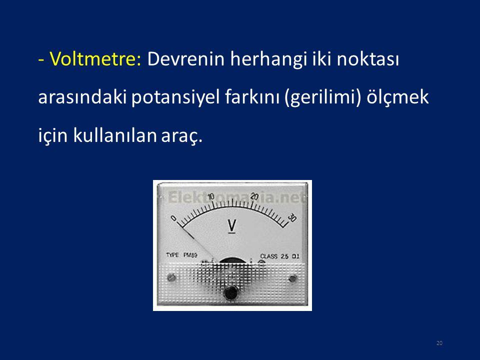 - Voltmetre: Devrenin herhangi iki noktası arasındaki potansiyel farkını (gerilimi) ölçmek için kullanılan araç.