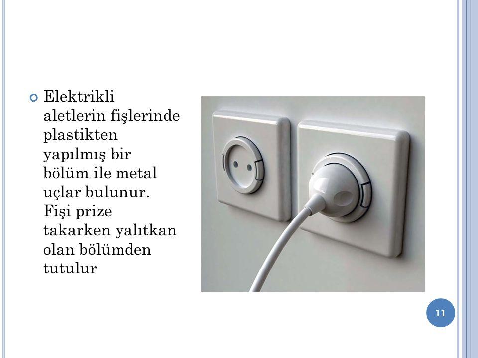 Elektrikli aletlerin fişlerinde plastikten yapılmış bir bölüm ile metal uçlar bulunur.