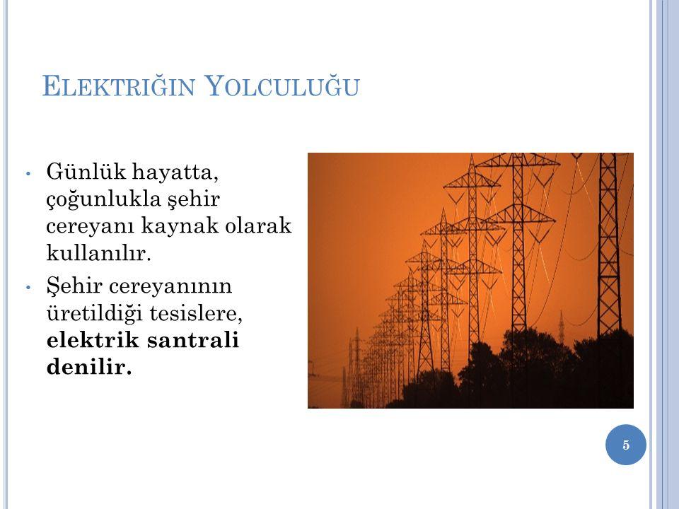 Elektriğin Yolculuğu Günlük hayatta, çoğunlukla şehir cereyanı kaynak olarak kullanılır.