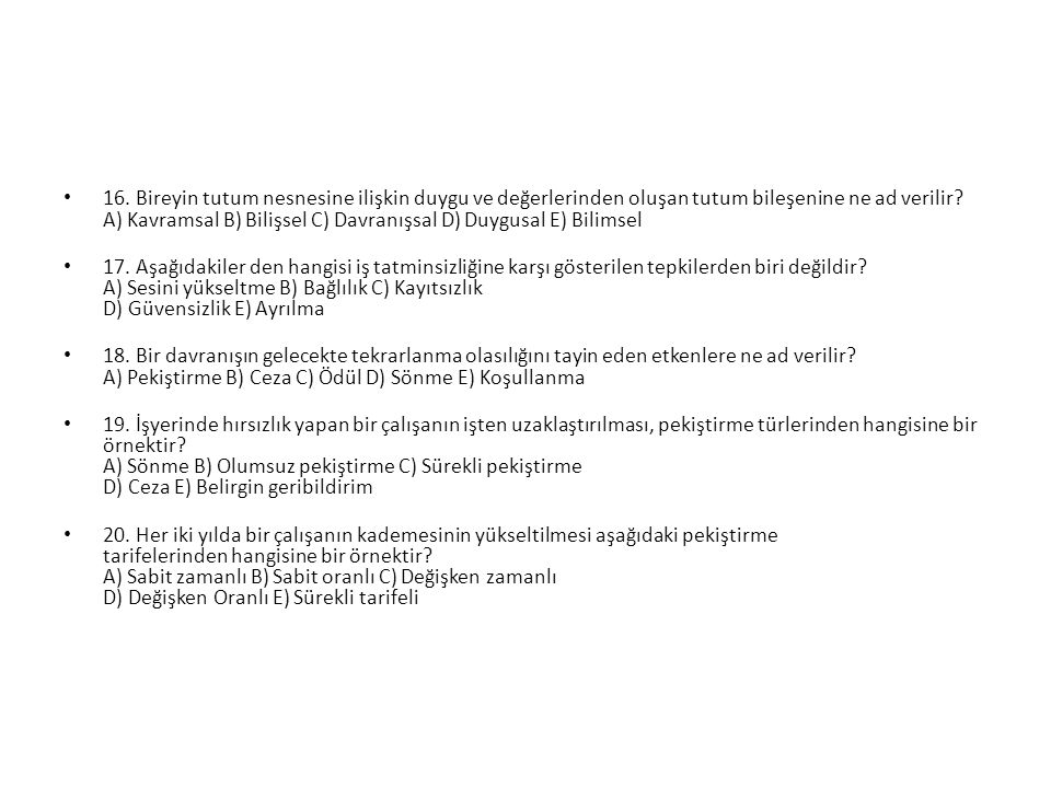 16. Bireyin tutum nesnesine ilişkin duygu ve değerlerinden oluşan tutum bileşenine ne ad verilir A) Kavramsal B) Bilişsel C) Davranışsal D) Duygusal E) Bilimsel