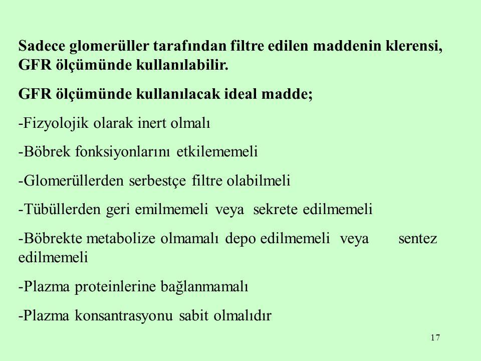 Sadece glomerüller tarafından filtre edilen maddenin klerensi, GFR ölçümünde kullanılabilir.