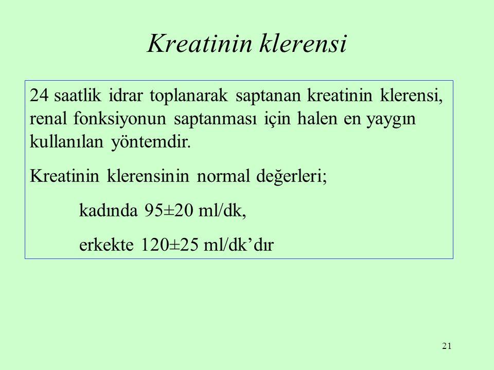 Kreatinin klerensi 24 saatlik idrar toplanarak saptanan kreatinin klerensi, renal fonksiyonun saptanması için halen en yaygın kullanılan yöntemdir.