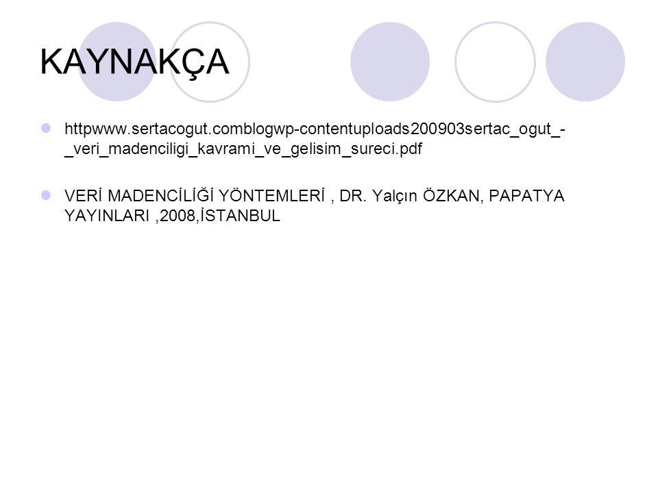 KAYNAKÇA httpwww.sertacogut.comblogwp-contentuploads200903sertac_ogut_-_veri_madenciligi_kavrami_ve_gelisim_sureci.pdf.