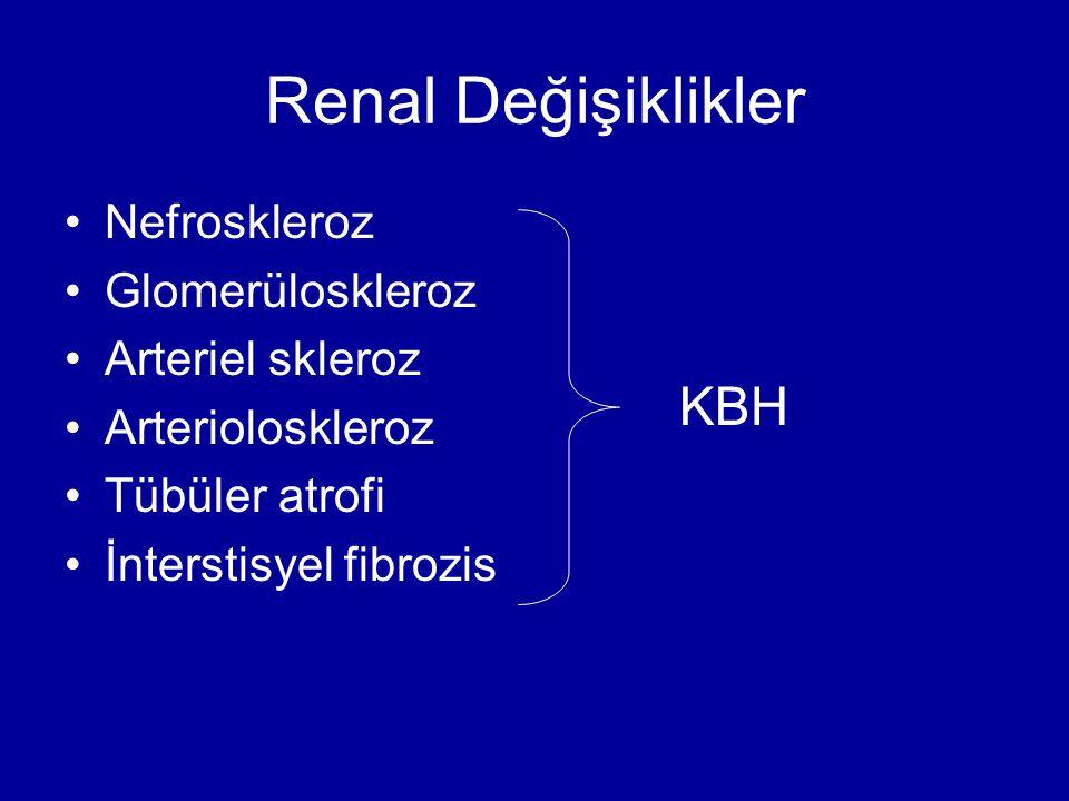 Renal Değişiklikler KBH Nefroskleroz Glomerüloskleroz Arteriel skleroz