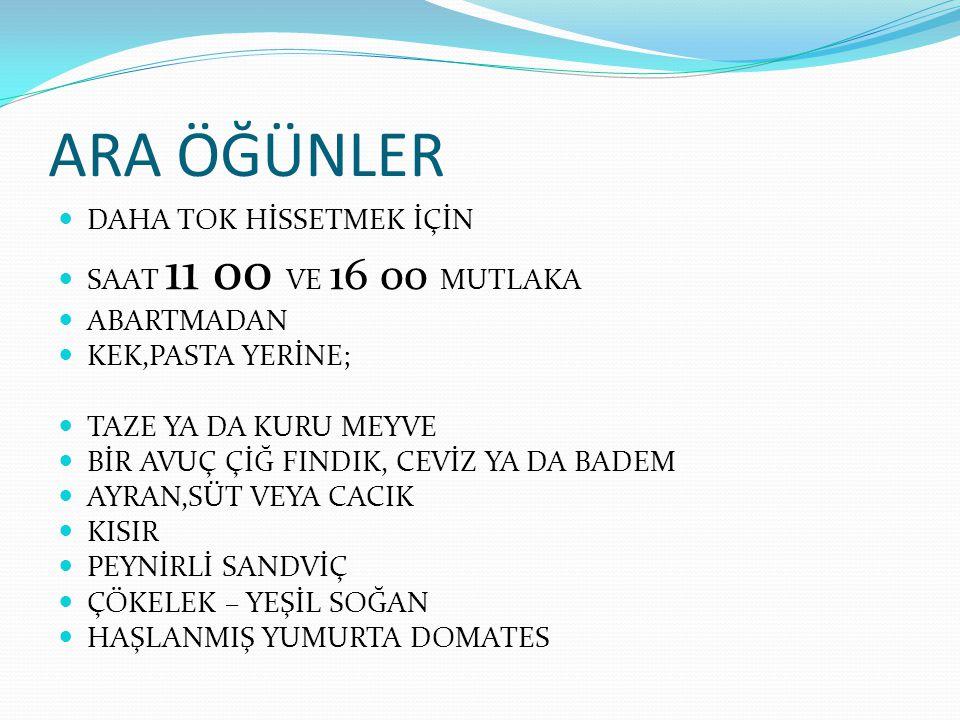 ARA ÖĞÜNLER DAHA TOK HİSSETMEK İÇİN SAAT 11 00 VE 16 00 MUTLAKA
