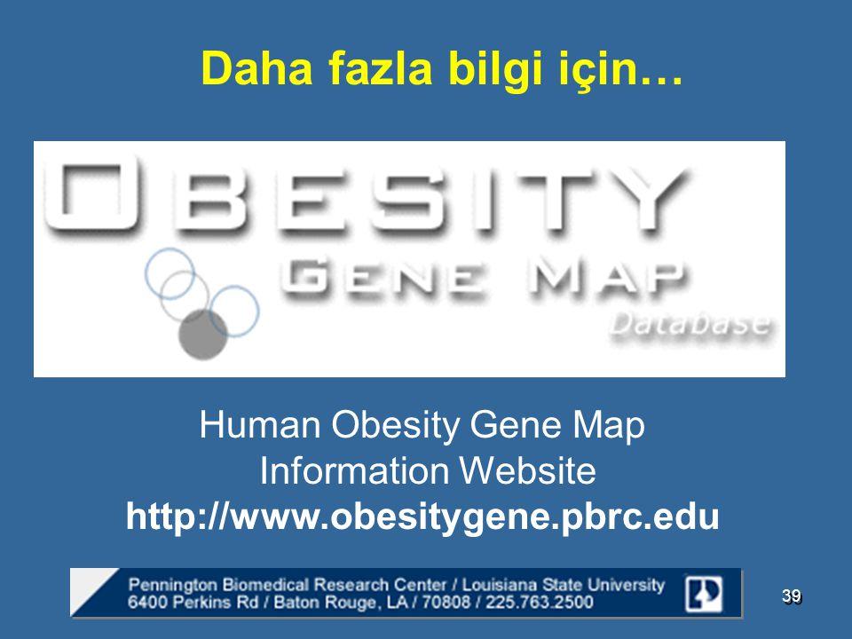 Daha fazla bilgi için… Human Obesity Gene Map Information Website