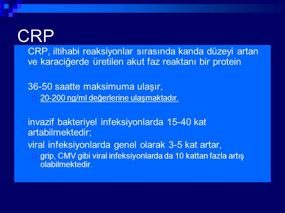 CRP CRP, iltihabi reaksiyonlar sırasında kanda düzeyi artan ve karaciğerde üretilen akut faz reaktanı bir protein.