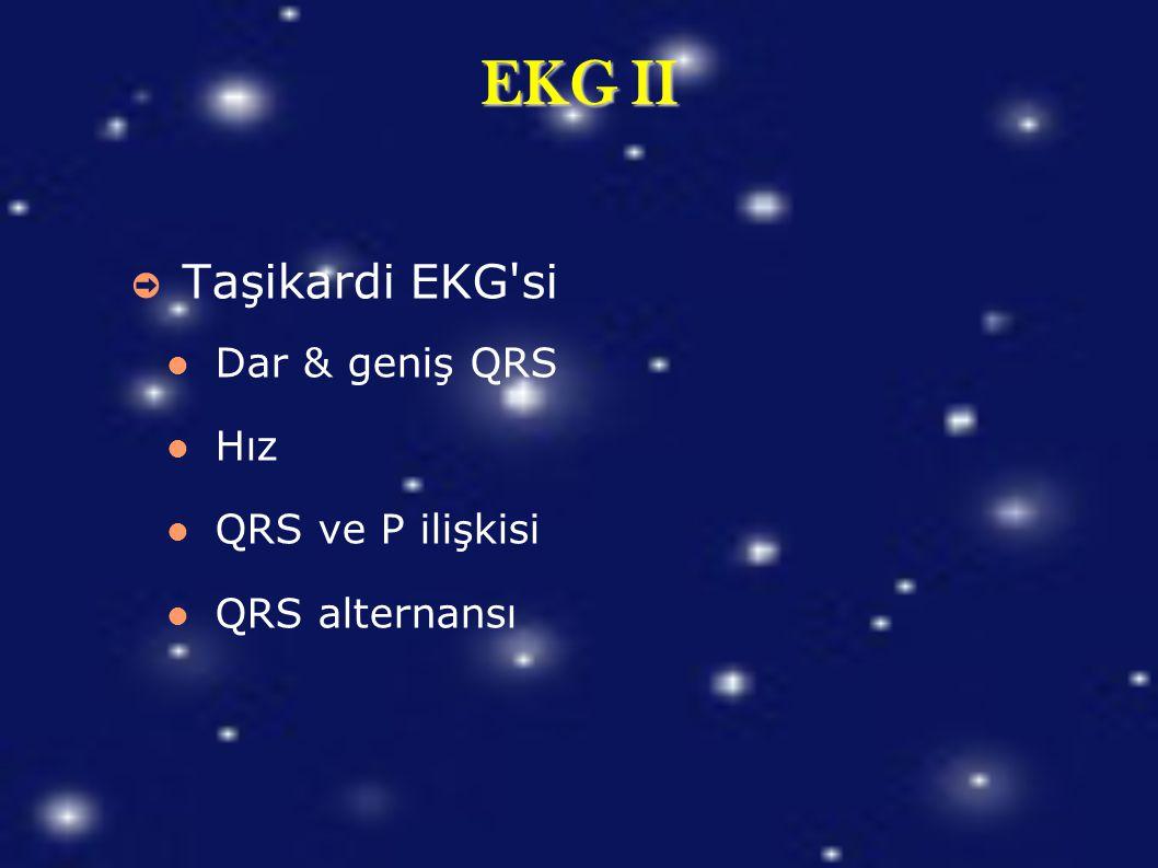 EKG II Taşikardi EKG si Dar & geniş QRS Hız QRS ve P ilişkisi