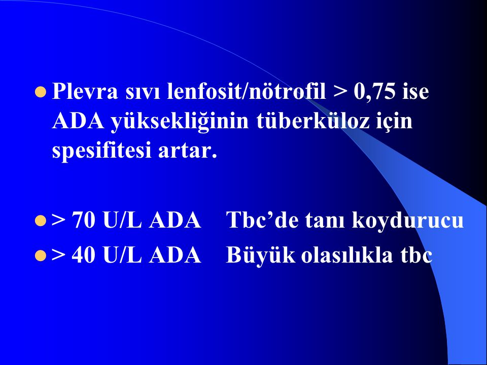 Plevra sıvı lenfosit/nötrofil > 0,75 ise ADA yüksekliğinin tüberküloz için spesifitesi artar.