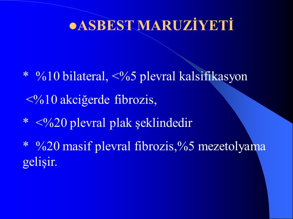 ASBEST MARUZİYETİ * %10 bilateral, <%5 plevral kalsifikasyon