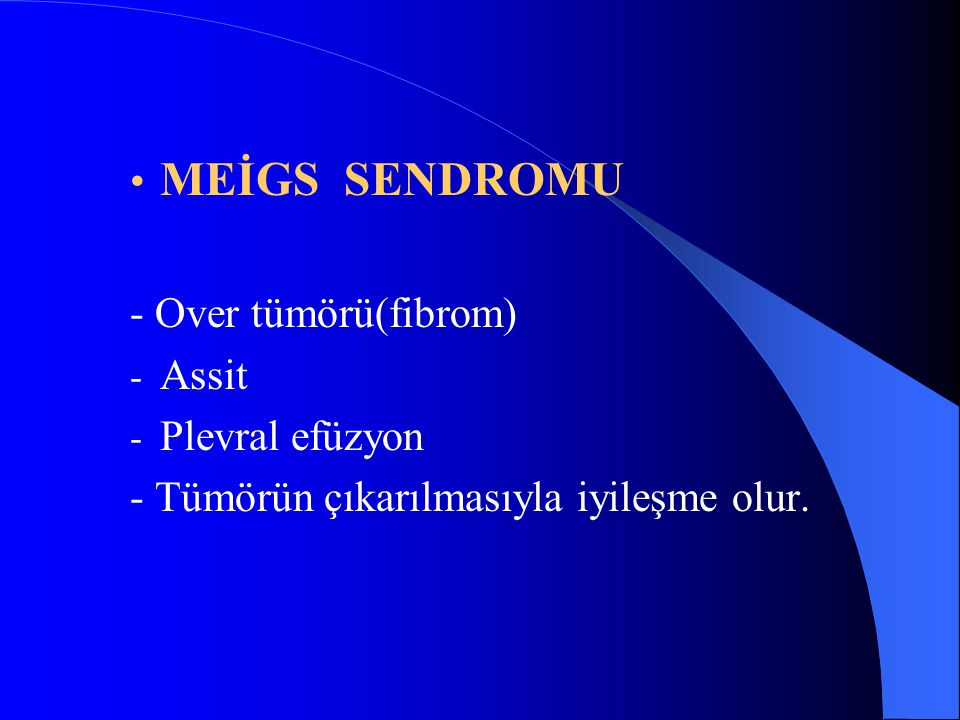MEİGS SENDROMU - Over tümörü(fibrom) Assit Plevral efüzyon