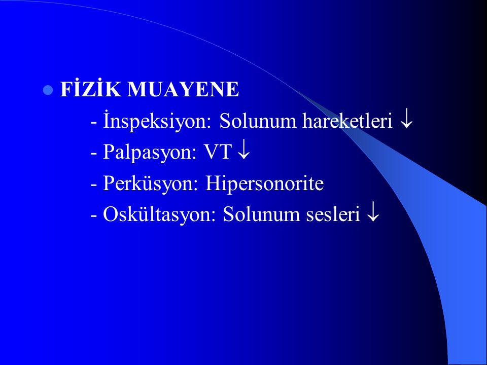 FİZİK MUAYENE - İnspeksiyon: Solunum hareketleri  - Palpasyon: VT  - Perküsyon: Hipersonorite.