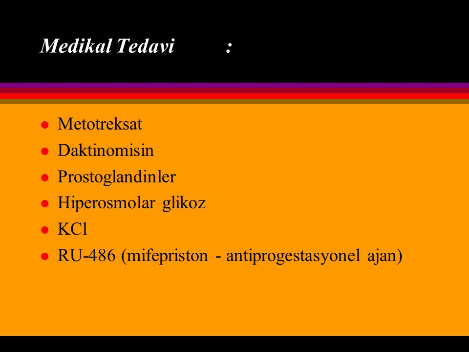 Medikal Tedavi : Metotreksat Daktinomisin Prostoglandinler
