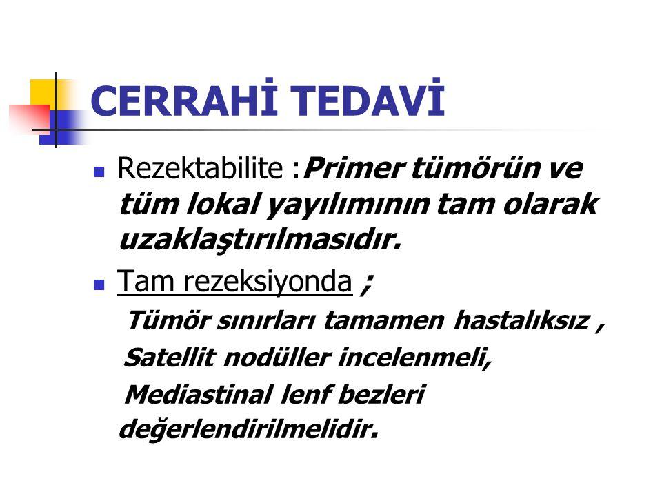CERRAHİ TEDAVİ Rezektabilite :Primer tümörün ve tüm lokal yayılımının tam olarak uzaklaştırılmasıdır.
