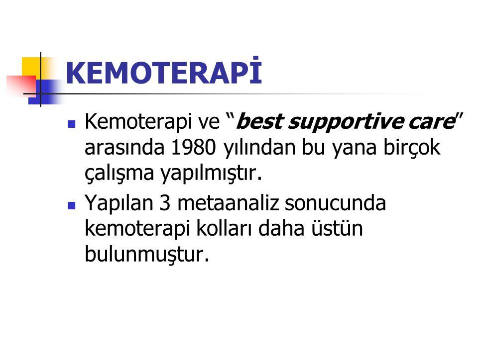KEMOTERAPİ Kemoterapi ve best supportive care arasında 1980 yılından bu yana birçok çalışma yapılmıştır.