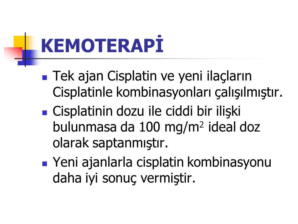 KEMOTERAPİ Tek ajan Cisplatin ve yeni ilaçların Cisplatinle kombinasyonları çalışılmıştır.