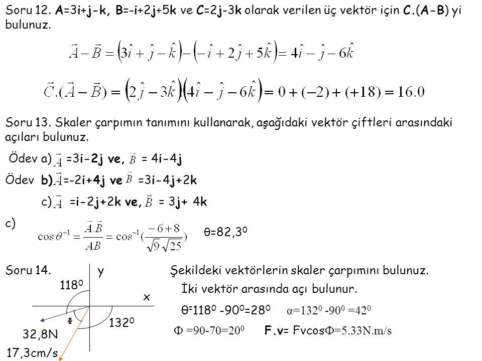 Soru 12. A=3i+j-k, B=-i+2j+5k ve C=2j-3k olarak verilen üç vektör için C.(A-B) yi bulunuz.