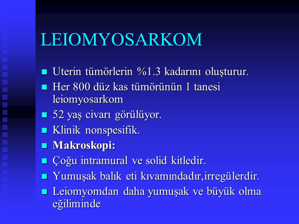 LEIOMYOSARKOM Uterin tümörlerin %1.3 kadarını oluşturur.