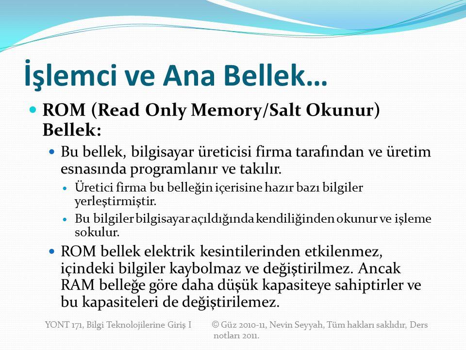 İşlemci ve Ana Bellek… ROM (Read Only Memory/Salt Okunur) Bellek: