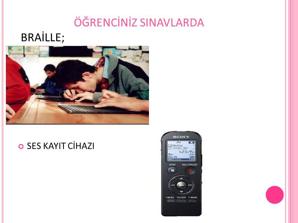 ÖĞRENCİNİZ SINAVLARDA BRAİLLE;