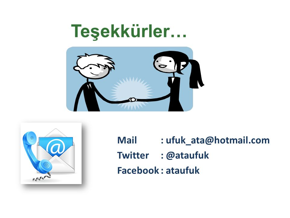 Teşekkürler… Mail : ufuk_ata@hotmail.com Twitter : @ataufuk Facebook : ataufuk