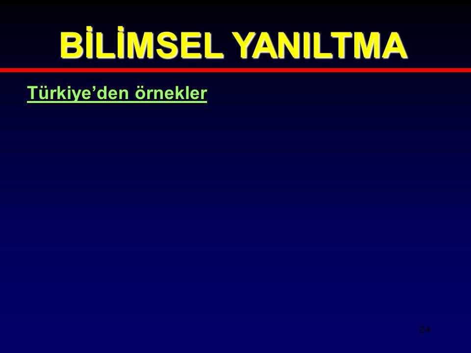 BİLİMSEL YANILTMA Türkiye'den örnekler 24 24