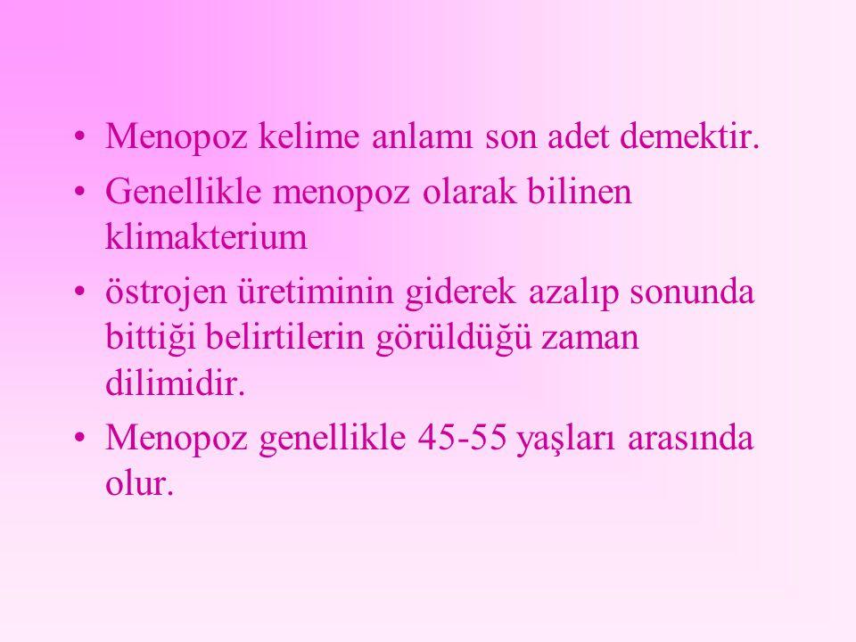 Menopoz kelime anlamı son adet demektir.