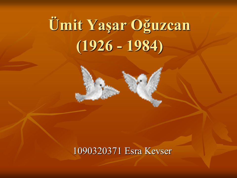 Ümit Yaşar Oğuzcan (1926 - 1984) 1090320371 Esra Kevser