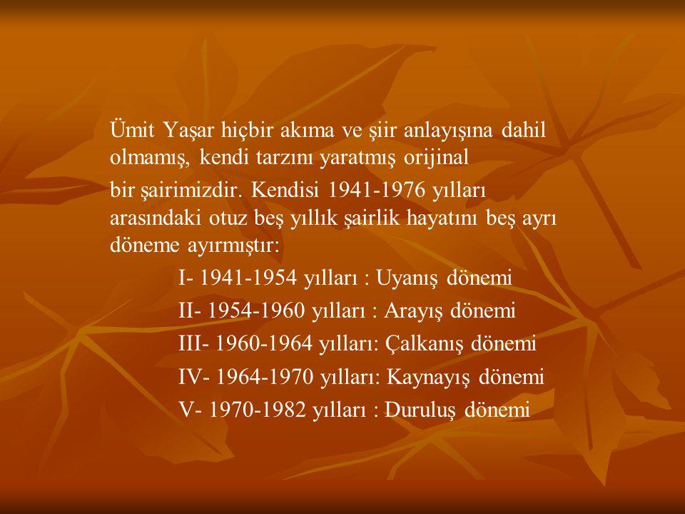 Ümit Yaşar hiçbir akıma ve şiir anlayışına dahil olmamış, kendi tarzını yaratmış orijinal