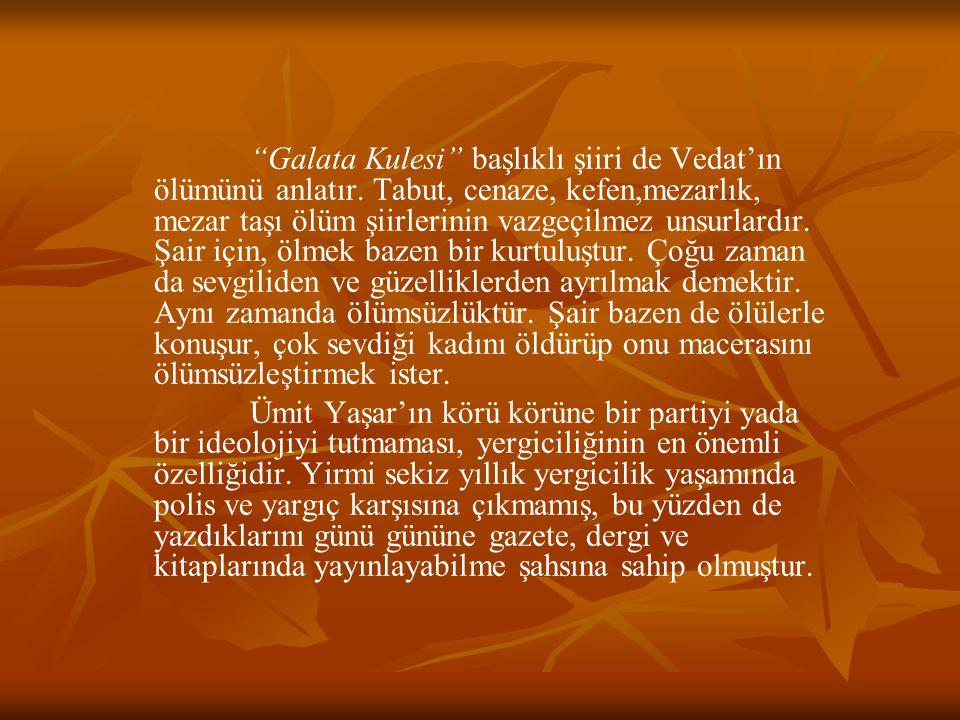 Galata Kulesi başlıklı şiiri de Vedat'ın ölümünü anlatır