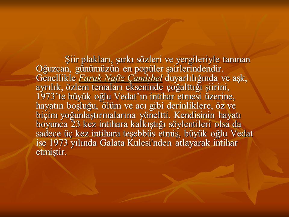 Şiir plakları, şarkı sözleri ve yergileriyle tanınan Oğuzcan, günümüzün en popüler şairlerindendir.