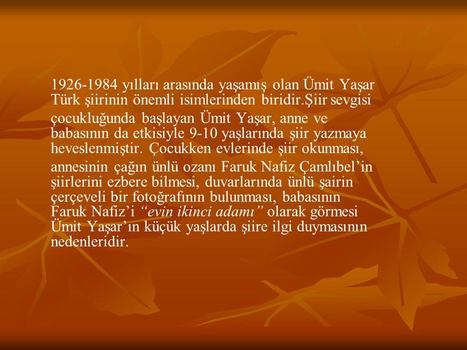 1926-1984 yılları arasında yaşamış olan Ümit Yaşar Türk şiirinin önemli isimlerinden biridir.Şiir sevgisi