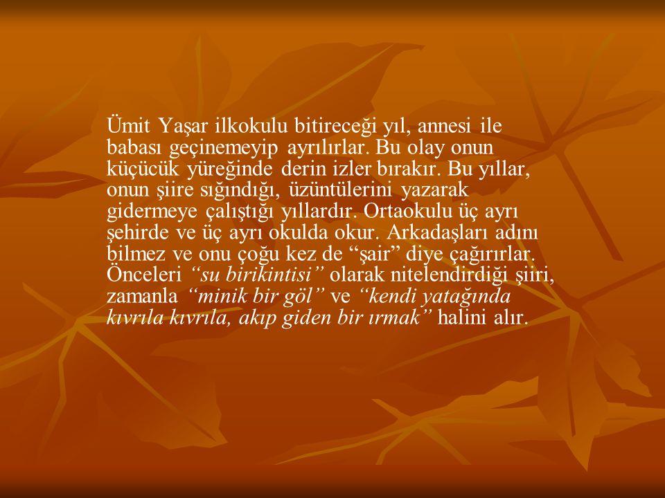 Ümit Yaşar ilkokulu bitireceği yıl, annesi ile babası geçinemeyip ayrılırlar.