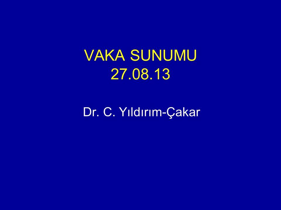 VAKA SUNUMU 27.08.13 Dr. C. Yıldırım-Çakar