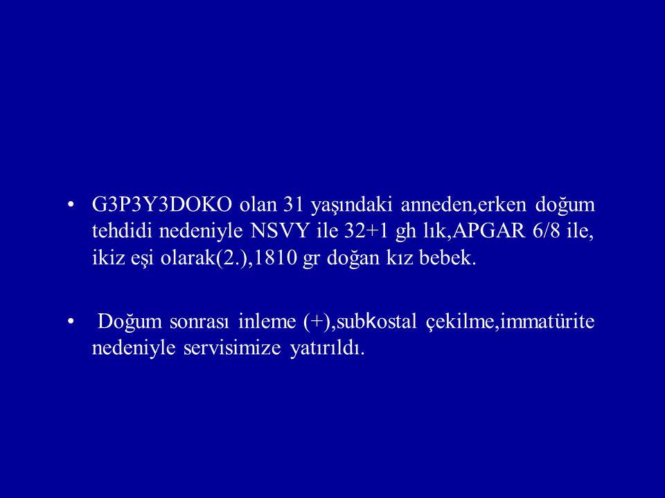G3P3Y3DOKO olan 31 yaşındaki anneden,erken doğum tehdidi nedeniyle NSVY ile 32+1 gh lık,APGAR 6/8 ile, ikiz eşi olarak(2.),1810 gr doğan kız bebek.