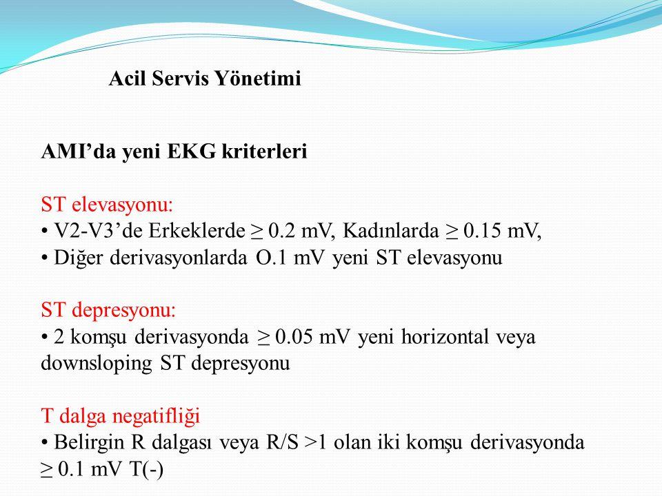 Acil Servis Yönetimi AMI'da yeni EKG kriterleri. ST elevasyonu: • V2-V3'de Erkeklerde ≥ 0.2 mV, Kadınlarda ≥ 0.15 mV,