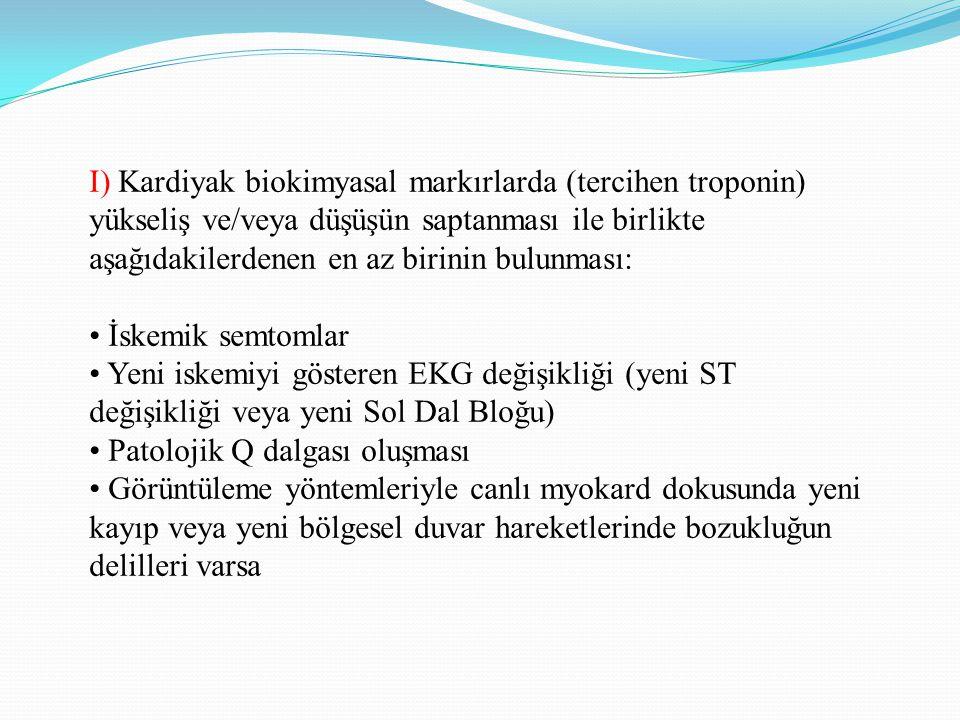 I) Kardiyak biokimyasal markırlarda (tercihen troponin)