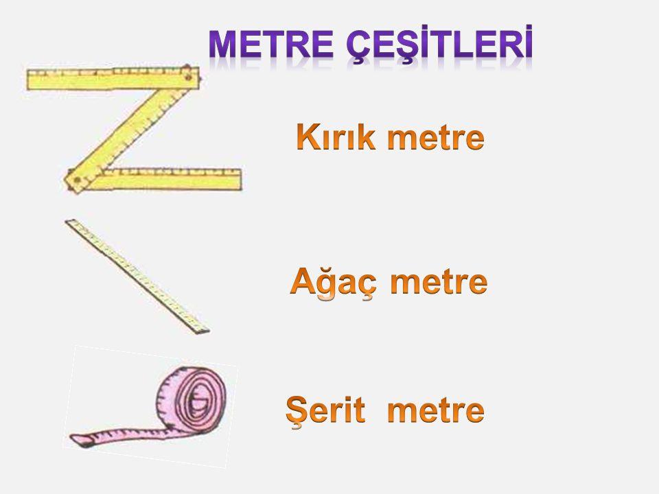 METRE ÇEŞİTLERİ Kırık metre Ağaç metre Şerit metre