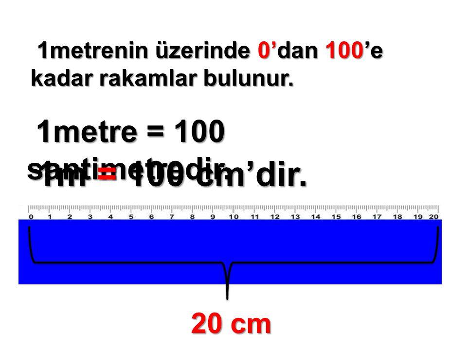 1m = 100 cm'dir. 1metre = 100 santimetredir. 20 cm